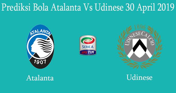 Prediksi Bola Atalanta Vs Udinese 30 April 2019