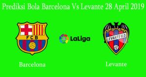 Prediksi Bola Barcelona Vs Levante 28 April 2019