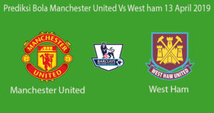 Prediksi Bola Manchester United Vs West ham 13 April 2019
