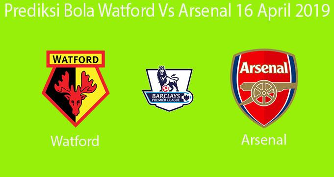 Prediksi Bola Watford Vs Arsenal 16 April 2019