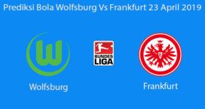 Prediksi Bola Wolfsburg Vs Frankfurt 23 April 2019