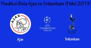 Prediksi Bola Ajax Vs Tottenham 9 Mei 2019