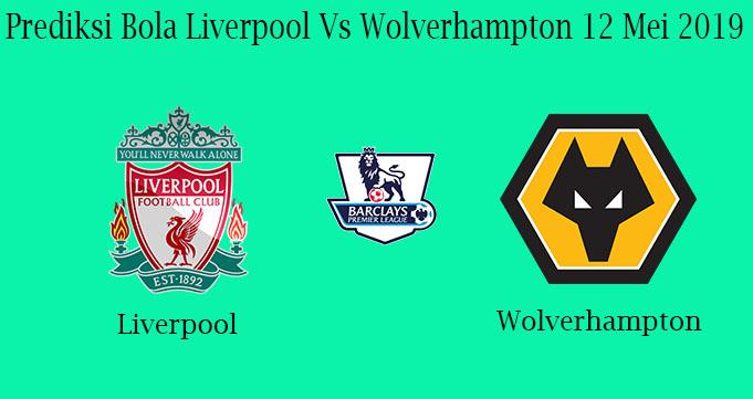 Prediksi Bola Liverpool Vs Wolverhampton 12 Mei 2019