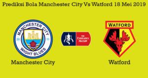 Prediksi Bola Manchester City Vs Watford 18 Mei 2019