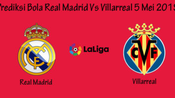 Prediksi Bola Real Madrid Vs Villarreal 5 Mei 2019
