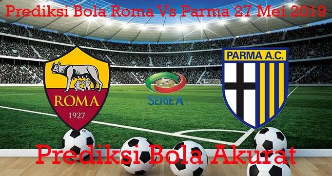 Prediksi Bola Roma Vs Parma 27 Mei 2019