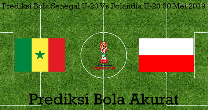 Prediksi Bola Senegal U-20 Vs Polandia U-20 30 Mei 2019