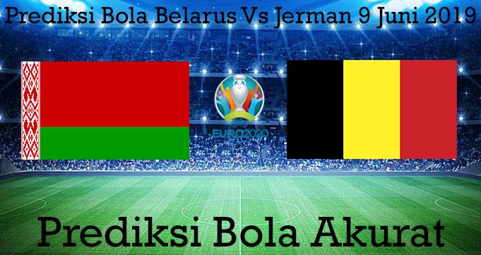 Prediksi Bola Belarus Vs Jerman 9 Juni 2019