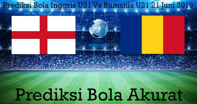 Prediksi Bola Inggris U21 Vs Rumania U21 21 Juni 2019