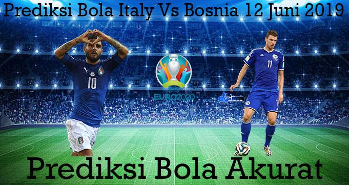 Prediksi Bola Italy Vs Bosnia 12 Juni 2019