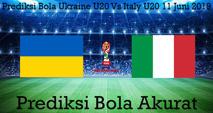 Prediksi Bola Ukraine U20 Vs Italy U20 11 Juni 2019