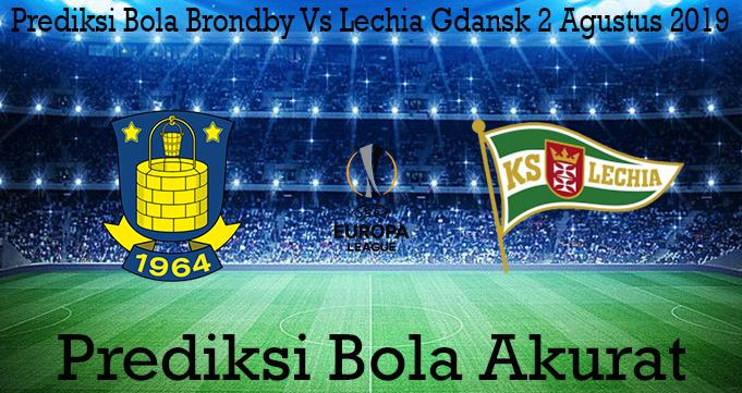 Prediksi Bola Brondby Vs Lechia Gdansk 2 Agustus 2019