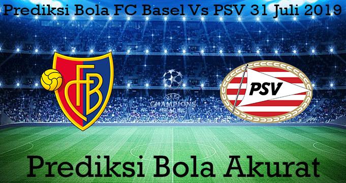 Prediksi Bola FC Basel Vs PSV 31 Juli 2019