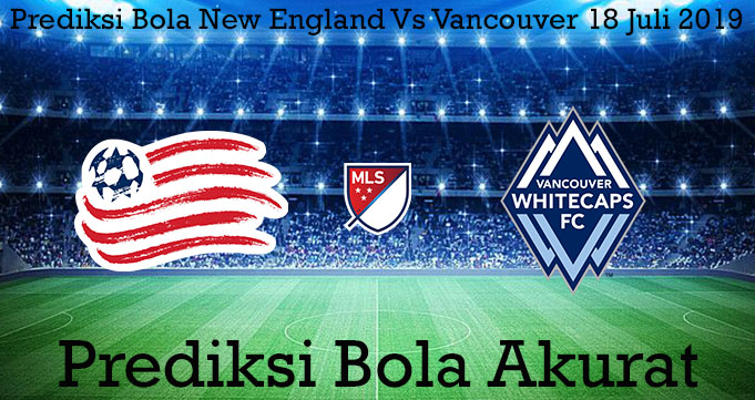 Prediksi Bola New England Vs Vancouver 18 Juli 2019