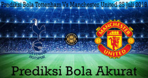 Prediksi Bola Tottenham Vs Manchester United 25 Juli 2019