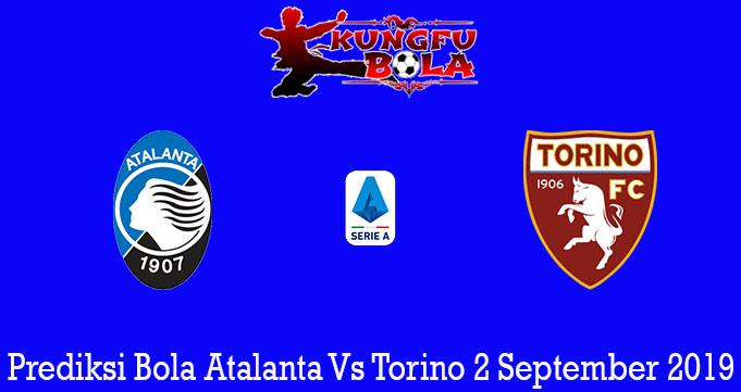 Prediksi Bola Atalanta Vs Torino 2 September 2019