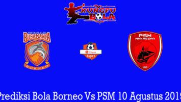 Prediksi Bola Borneo Vs PSM 10 Agustus 2019