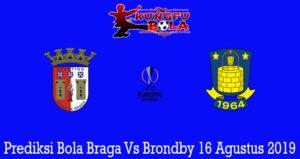 Prediksi Bola Braga Vs Brondby 16 Agustus 2019