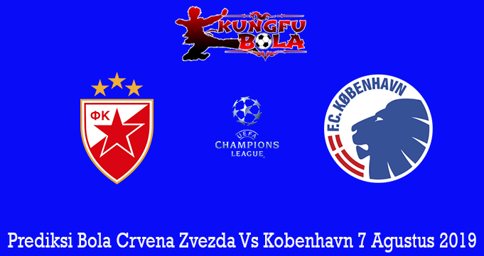 Prediksi Bola Crvena Zvezda Vs Kobenhavn 7 Agustus 2019