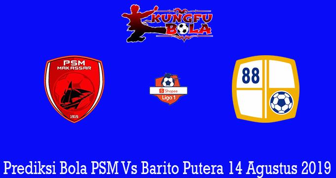 Prediksi Bola PSM Vs Barito Putera 14 Agustus 2019