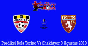 Prediksi Bola Torino Vs Shakhtyor 9 Agustus 2019