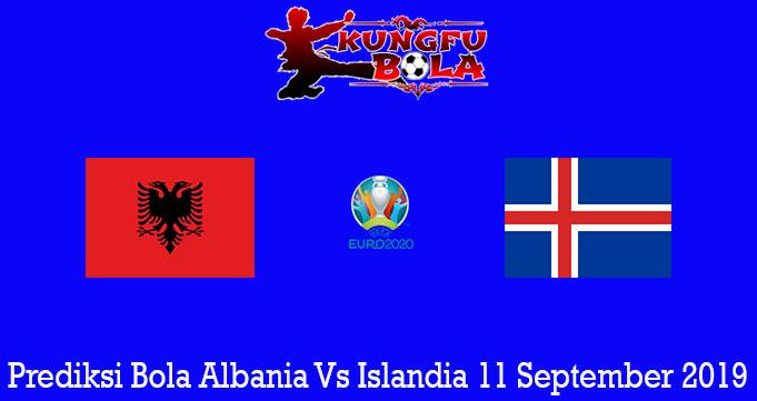 Prediksi Bola Albania Vs Islandia 11 September 2019