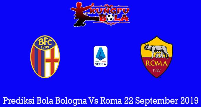 Prediksi Bola Bologna Vs Roma 22 September 2019