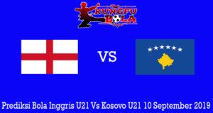 Prediksi Bola Inggris U21 Vs Kosovo U21 10 September 2019