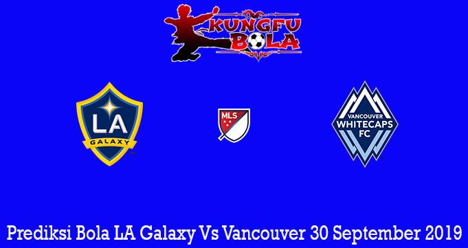 Prediksi Bola LA Galaxy Vs Vancouver 30 September 2019