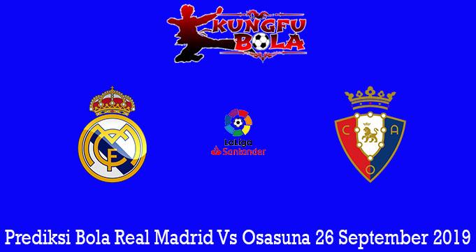 Prediksi Bola Real Madrid Vs Osasuna 26 September 2019
