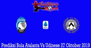 Prediksi Bola Atalanta Vs Udinese 27 Oktober 2019