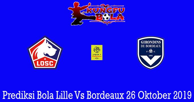 Prediksi Bola Lille Vs Bordeaux 26 Oktober 2019