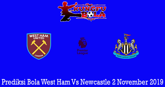 Prediksi Bola West Ham Vs Newcastle 2 November 2019