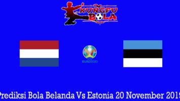 Prediksi Bola Belanda Vs Estonia 20 November 2019