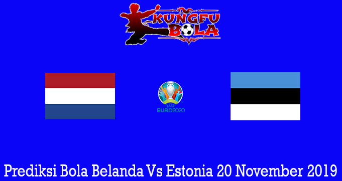 Prediksi Bola Belanda Vs Estonia 20 November 2019
