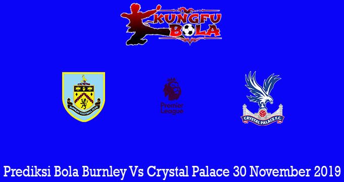 Prediksi Bola Burnley Vs Crystal Palace 30 November 2019