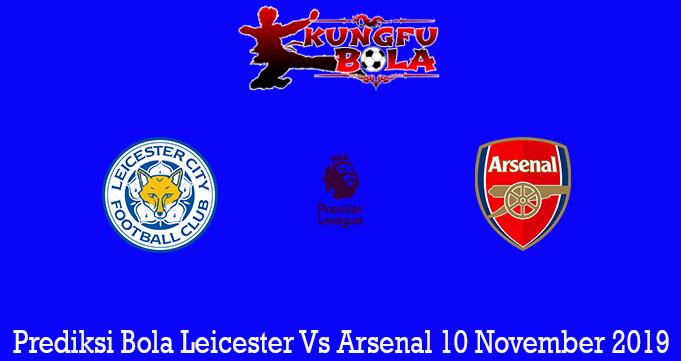 Prediksi Bola Leicester Vs Arsenal 10 November 2019