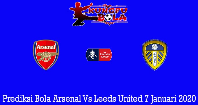 Prediksi Bola Arsenal Vs Leeds United 7 Januari 2020