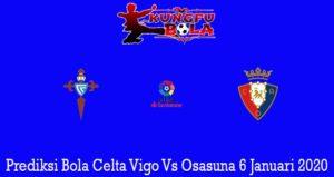 Prediksi Bola Celta Vigo Vs Osasuna 6 Januari 2020
