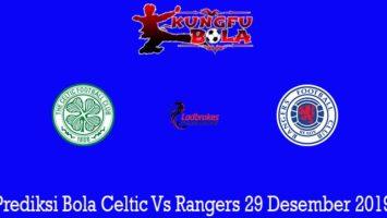 Prediksi Bola Celtic Vs Rangers 29 Desember 2019