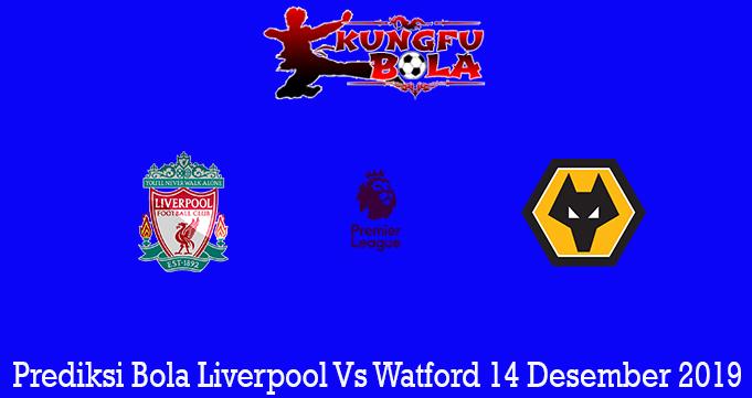 Prediksi Bola Liverpool Vs Watford 14 Desember 2019