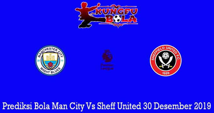 Prediksi Bola Man City Vs Sheff United 30 Desember 2019