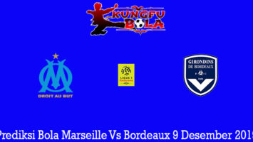 Prediksi Bola Marseille Vs Bordeaux 9 Desember 2019