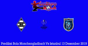 Prediksi Bola Monchengladbach Vs Istanbul 13 Desember 2019
