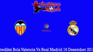 Prediksi Bola Valencia Vs Real Madrid 16 Desember 2019