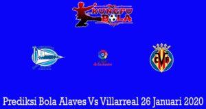 Prediksi Bola Alaves Vs Villarreal 26 Januari 2020