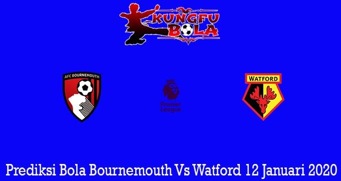 Prediksi Bola Bournemouth Vs Watford 12 Januari 2020