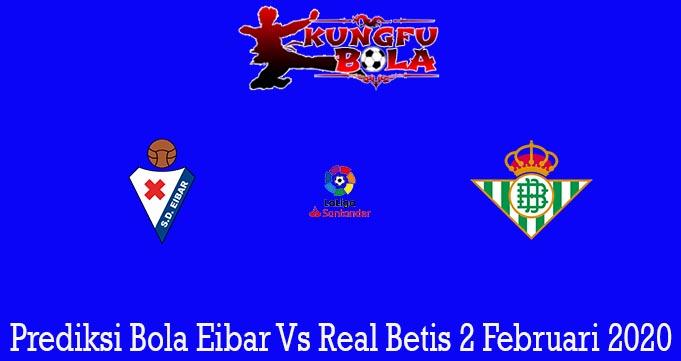 Prediksi Bola Eibar Vs Real Betis 2 Februari 2020