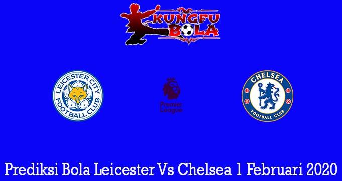 Prediksi Bola Leicester Vs Chelsea 1 Februari 2020