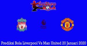 Prediksi Bola Liverpool Vs Man United 20 Januari 2020